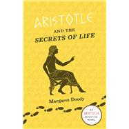 Aristotle and the Secrets of Life: Murder and Mystery in Ancient Athens by Doody, Margaret, 9780226132174
