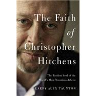 The Faith of Christopher Hitchens by Taunton, Larry Alex, 9780718022174