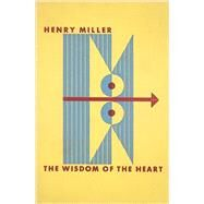 The Wisdom of the Heart by Miller, Henry, 9780811222174