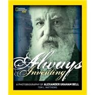 Always Inventing: A Photobiography of Alexander Graham Bell by Matthews, Tom L., 9781426322174