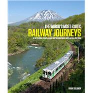 The World's Most Exotic Railway Journeys by Solomon, Brian; Bigland, Paul (CON); Bowden, David (CON); Lothes, Scott (CON), 9781909612174