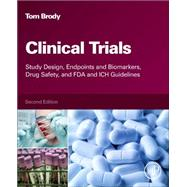 Clinical Trials: Study Design, Endpoints and Biomarkers, Drug Safety, and FDA and ICH Guidelines by Brody, Tom, Ph.D., 9780128042175