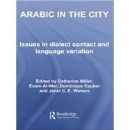 Arabic in the City: Issues in Dialect Contact and Language Variation by Miller; Catherine, 9780415762175