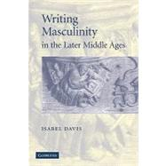 Writing Masculinity in the Later Middle Ages by Isabel Davis, 9780521142175