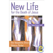 New Life for the Death of Jesus: Can These Bones Live? by Rita Nakashima Brock; Rebecca Parker, 9780800632175