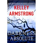 A Darkness Absolute A Novel by Armstrong, Kelley, 9781250092175