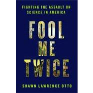 Fool Me Twice Fighting the Assault on Science in America by Otto, Shawn Lawrence, 9781605292175