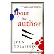 About the Author : A Novel by Colapinto, John, 9780060932176