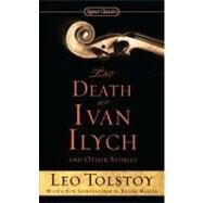 The Death of Ivan Ilych and Other Stories by Tolstoy, Leo; Marler, Regina; McLean, Hugh, 9780451532176