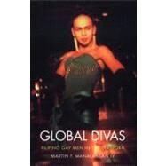 Global Divas : Filipino Gay Men in the Diaspora by Manalansan, Martin F., IV; Halberstam, Judith; Lowe, Lisa, 9780822332176