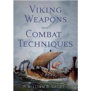 Viking Weapons and Combat Techniques by Short, William R., 9781594162176