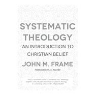 Systematic Theology by Frame, John M., 9781596382176
