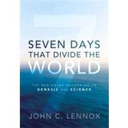 Seven Days That Divide the World : The Beginning According to Genesis and Science by Lennox, John C., 9780310492177