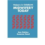Helpers In Childbirth: Midwifery Today: Midwifery Today by Oakley,Ann, 9781138992177