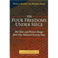 The Four Freedoms Under Siege: The Clear and Present Danger from Our National Security State by Raskin, Marcus, 9781597972178