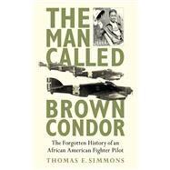 MAN CALLED BROWN CONDOR CL by SIMMONS,THOMAS E., 9781620872178