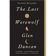The Last Werewolf by Duncan, Glen, 9780307742179