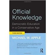 Official Knowledge: Democratic Education in a Conservative Age by Apple; Michael W., 9780415892179