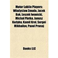 Motor Lublin Players : Wladyslaw Zmuda, Jacek Bak, Leszek Iwanicki, Michal Plotka, Janusz Kudyba, Kamil Król, Sergei Mikhailov, Pavol Pronaj by , 9781157162179