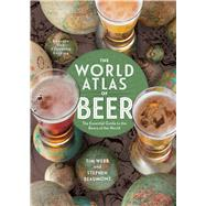 The World Atlas of Beer, Revised & Expanded The Essential Guide to the Beers of the World by Webb, Tim; Beaumont , Stephen, 9781454922179
