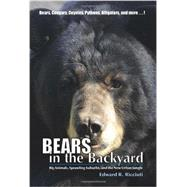 Bears in the Backyard: Big Animals, Sprawling Suburbs, and the New Urban Jungle by Ricciuti, Edward R., 9781581572179