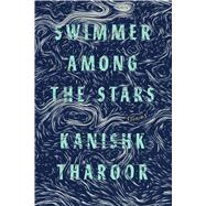Swimmer Among the Stars Stories by Tharoor, Kanishk, 9780374272180