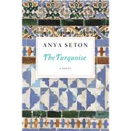 The Turquoise by Seton, Anya, 9780544242180