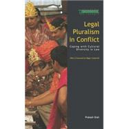Legal Pluralism in Conflict: Coping with Cultural Diversity in Law by Shah; Prakash, 9781138002180