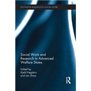 Social Work and Research in Advanced Welfare States by Hogsbro; Kjeld, 9781138242180