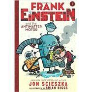 Frank Einstein and the Antimatter Motor (Frank Einstein series #1) by Scieszka, Jon; Biggs, Brian, 9781419712180