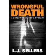 Wrongful Death by Sellers, L. J., 9781477822180