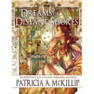 Dreams of Distant Shores by McKillip, Patricia A., 9781616962180