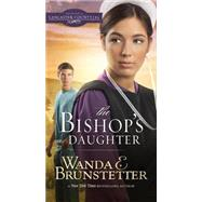 The Bishop's Daughter by Brunstetter, Wanda E., 9781634092180
