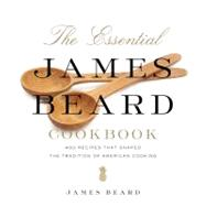 The Essential James Beard Cookbook 450 Recipes That Shaped the Tradition of American Cooking by Beard, James; Rodgers, Rick; Ferrone, John, 9780312642181