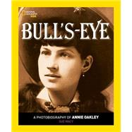 Bull's-Eye: A Photobiography of Annie Oakley by Macy, Sue; Edwards, Bess, 9781426322181
