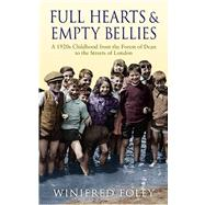 Full Hearts And Empty Bellies : A 1920s Childhood From The Forest Of Dean To The Streets Of London