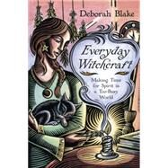 Everyday Witchcraft: Making Time for Spirit in a Too-busy World by Blake, Deborah, 9780738742182