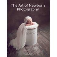 The Art of Newborn Photography by East, Melanie, 9781785002182