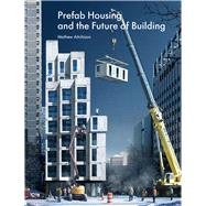 Prefab Housing and the Future of Building by Aitchison, Mathew; Tabrizi, Toktam Bashirzadeh; Beim, Anne; Couper, Rachel; Doe, Robert, 9781848222182