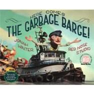 Here Comes the Garbage Barge! by WINTER, JONAHRED NOSE STUDIO, 9780375852183