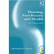 Housing, Fuel Poverty And Health: A Pan-European Analysis by Healy,Jonathan D., 9780754642183