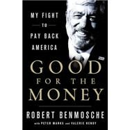Good for the Money My Fight to Pay Back America by Benmosche, Bob, 9781250072184