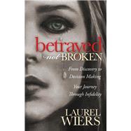 Betrayed Not Broken by Wiers, Laurel, 9781630472184