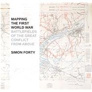Mapping the First World War Battlefields of the Great Conflict from Above by Forty, Simon, 9781844862184