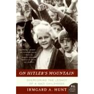 On Hitler's Mountain: Overcoming the Legacy of a Nazi Childhood by Hunt, Irmgard A., 9780060532185