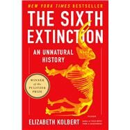 The Sixth Extinction An Unnatural History by Kolbert, Elizabeth, 9781250062185