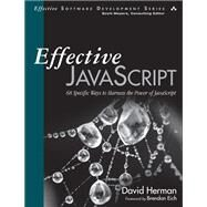 Effective JavaScript 68 Specific Ways to Harness the Power of JavaScript by Herman, David, 9780321812186