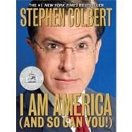 I Am America (and So Can You!) by Colbert, Stephen, 9780446582186