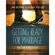 Getting Ready for Marriage Workbook by Burns, Jim; Fields, Doug, 9780781412186