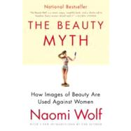 The Beauty Myth: How Images of Beauty Are Used Against Women by Wolf, Naomi, 9780060512187